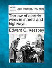 The Law of Electric Wires in Streets and Highways. by Edward Q Keasbey (Paperback / softback, 2010)
