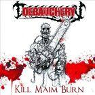Kill Maim Burn by Debauchery (CD, Aug-2010, AFM (USA))