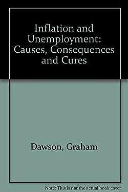 Inflation and Unemployment : Causes, Consequences and Cures by Dawson, Graham