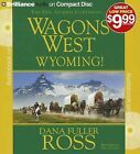 Wagons West Wyoming! by Dana Fuller Ross (CD-Audio, 2012)
