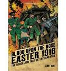 Blood Upon the Rose: Easter 1916: the Rebellion That Set Ireland Free by Gerry Hunt (Paperback, 2010)
