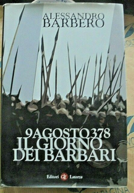 9 AGOSTO 378 IL GIORNO DEI BARBARI - ALESSANDRO BARBERO - EDITORI LATERZA