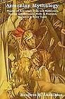 Armenian Mythology : Stories of Armenian Gods and Goddesses, Heroes and Heroines, Hells and Heavens, Folklore and Fairy Tales by Mardiros Harootioon Ananikian (2010, Paperback)
