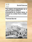 The History of Ingratitude: Or, a Second Part of Antient Precedents for Modern Facts. in Answer to a Letter from a Noble Lord. by Thomas Burnet (Paperback / softback, 2010)