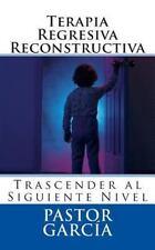 Terapia Regresiva Reconstructiva : Trascender Al Siguiente Nivel by Pastor...