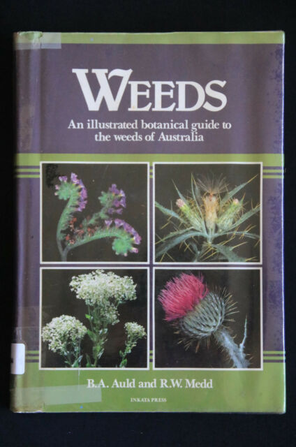 B A Auld & R W Medd - Weeds: Illustrated botanical guide to weeds of Australia