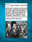 Farm Law: A Lecture on Some of the Legal Rights and Liabilities of Farmers: Delivered Before the State Board of Agriculture at Hingham, December 5, 1878. by Edmund Hatch Bennett (Paperback / softback, 2010)