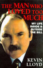The Man Who Loved Too Much: My Life Outside the  Bill by Kevin Lloyd (Hardback, 1997)