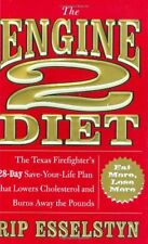The Engine 2 Diet : The Texas Firefighter's 28-Day Save-Your-Life Plan That Lowers Cholesterol and Burns Away the Pounds by Rip Esselstyn (2009, Hardcover)