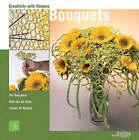 Creativity with Flowers: Bouquets by Max Van De Sluis, Tomas De Bruyne, Per Benjamin (Hardback, 2006)