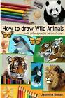 How to Draw Wild Animals with Colored Pencils on Toned Paper: Step-By-Step Drawing Tutorials, Learn How to Draw Realistic Tigers, Lion, Panda, Butterfly, Leopard, Bald Eagle, Dolphin, Squirrel by Jasmina Susak (Paperback / softback, 2015)
