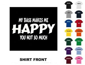 My Bass Makes Me Happy YouNot So MuchT-Shirt #D169 - Free Shipping
