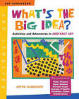What's the Big Idea?: Activities and Adventures in Abstract Art by Joyce Raimondo (Hardback, 2008)