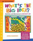 What's the Big Idea?: Activities and Adventures in Abstract Art by Joyce Raimondo (Hardback, 2008)