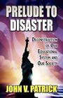 Prelude to Disaster 9781456041120 by John V. Patrick Paperback