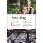 Rescuing Julia Twice: A Mother's Tale of Russian Adoption and Overcoming Reactive Attachment Disorder by Tina Traster (Hardback, 2014)