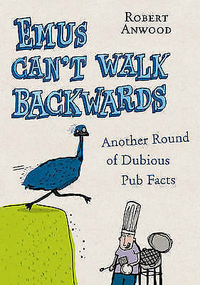 1 of 1 - Emus Can't Walk Backwards: Another Round of Dubious Pub Facts by Robert Anwood …