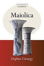 Maiolica by Daphne Carnegy (Ceramics Handbook) (Paperback, 2011) New Book