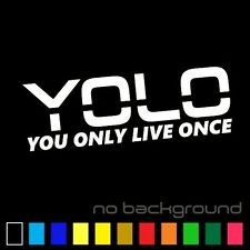 #142 YOLO YOU ONLY LIVE ONCE ANY SIZE COLOR CUSTOM CUT VINYL DECAL STICKER