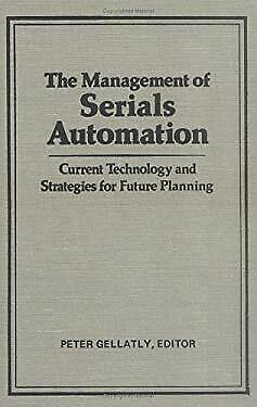 Management of Serials Automation : Current Technology and Strategies for Future