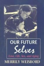 Excellent, Our Future Selves: Love, Life, Sex, and Aging, Hq106, Merrily Weisbor