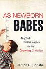 As Newborn Babes by Carlton G Christie (Paperback / softback, 2009)