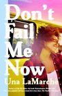 Don't Fail Me Now 9781595148179 by Una LaMarche Hardback