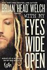 With My Eyes Wide Open: Miracles and Mistakes on My Way Back to Korn by Brian  Head  Welch (Hardback, 2016)