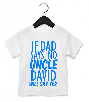 If Dad Says No Uncle CUSTOM NAME Say Yes T Shirt Toddler Kids Niece Nephew ASS33