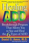 Healing ADD : The Breakthrough Program That Allows You to See and Heal the 6 Types of ADD by Daniel G. Amen (2002, Paperback)