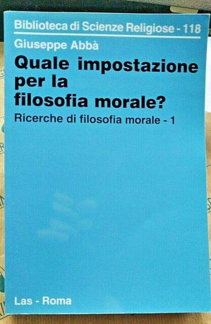 QUALE IMPOSTAZIONE PER LA FILOSOFIA MORALE? - GIUSEPPE ABBA' - LAS ROMA