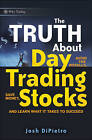 The Truth About Day Trading Stocks: A Cautionary Tale About Hard Challenges and What It Takes To Succeed by Josh DiPietro (Hardback, 2009)