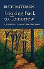 Looking Back to Tomorrow: A Spirituality for Between the Times by Ruth Patterson (Paperback, 2009)