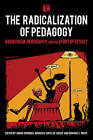 The Radicalization of Pedagogy: Anarchism, Geography, and the Spirit of Revolt by Rowman & Littlefield International (Paperback, 2016)
