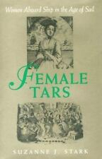 Female Tars : Women Aboard Ship in the Age of Sail by Suzanne J. Stark (1996, Ha