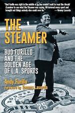 The Steamer : Bud Furillo and the Golden Age of L. A. Sports by Andy Furillo...