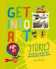 Get into Art: Stories: Discover Great Art and Create Your Own! by Susie Brooks (Hardback, 2015)