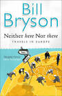 Neither Here, Nor There: Travels in Europe by Bill Bryson (Paperback, 1998)