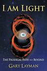 I Am Light: The Prodigal Path and Beyond by Gary Layman (Hardback, 2011)