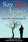 Say No to Aging: How Nitric Oxide (No) Prolongs Life by MD T Barry Levine (Paperback / softback, 2011)