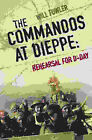 The Commandos at Dieppe: Rehearsal for D-Day by Will Fowler (Paperback, 2003)