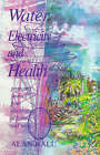 Water, Electricity and Health: Protecting Yourself from Electrostress at Home and Work by Alan Hall (Paperback, 1997)