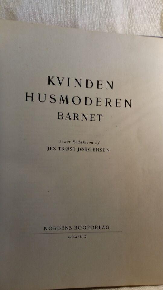 KVINDEN - HUSMODEREN - BARNET, Jes Trøst Jørgensen