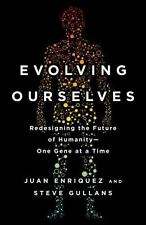 Evolving Ourselves : How Unnatural Selection and Nonrandom Mutation Are Changing Life on Earth by Juan Enriquez and Steve Gullans (2016, Paperback)