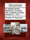 An Address at the Dedication of Pardee Hall, Lafayette College, October 21, 1873. by Rossiter W Raymond (Paperback / softback, 2012)
