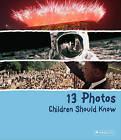 13 Photos Children Should Know by Brad Finger (Hardback, 2011)