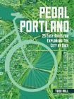 Pedal Portland: 25 Easy Rides for Exploring the City by Bike by Todd Roll (Paperback / softback, 2014)