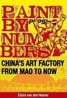 Paint by Numbers: China's Art Factory from Mao to Now by Clair van den Heever (Paperback, 2014)