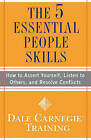 The 5 Essential People Skills: How to Assert Yourself, Listen to Others, and Resolve Conflicts by Dale Carnegie Training (Paperback / softback)