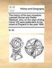 The History of the Two Impostors Lambert Simnel and Perkin Warbeck, Who (in the Reign of King Henry VII) Were Pretenders to the Crown of England in the Year 1688. by W S W, S W (Paperback / softback, 2010)
